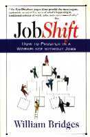 Job Shift - How to Prosper in a Workplace Without Jobs, by William Bridges, Addison-Wesley Publishing Company, Reading, Massachusetts, 1994.